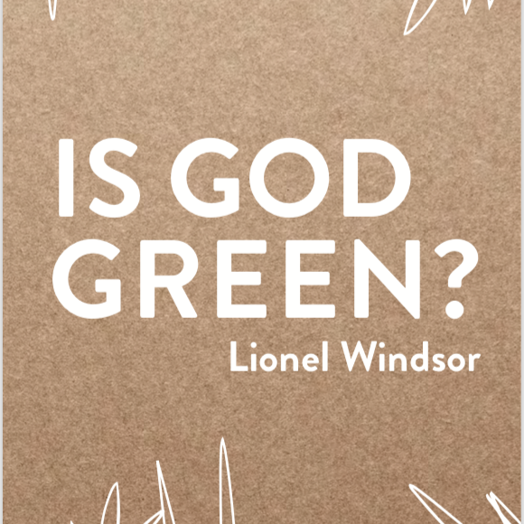 Is God Green? By Lionel Windsor